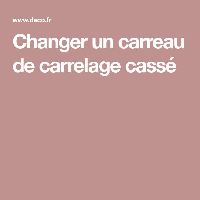 Changer Un Carreau De Carrelage Casse Carrelage Astuce