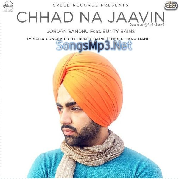 Chhad Na Jaavin Jordan Sandhu Latest Song Lyrics Ringtone