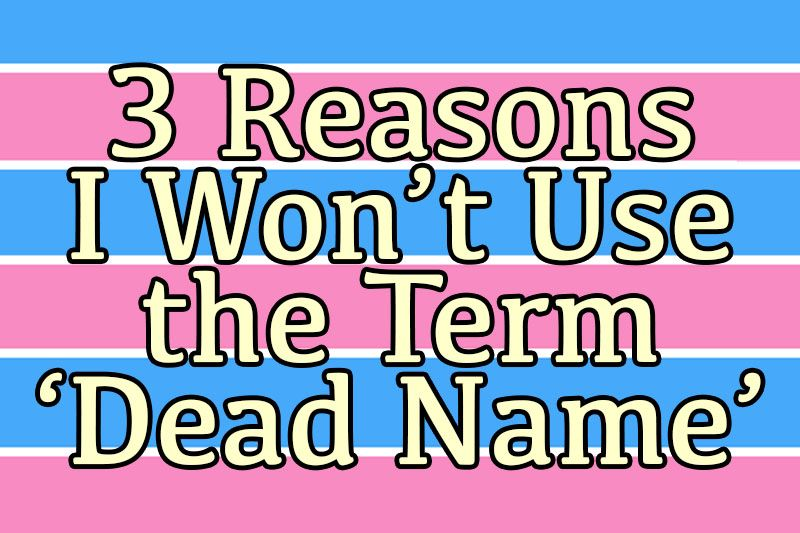 3 Reasons I Wonu0027t Use the Term u0027Dead Nameu0027 lGBT - copy fresno california birth certificates