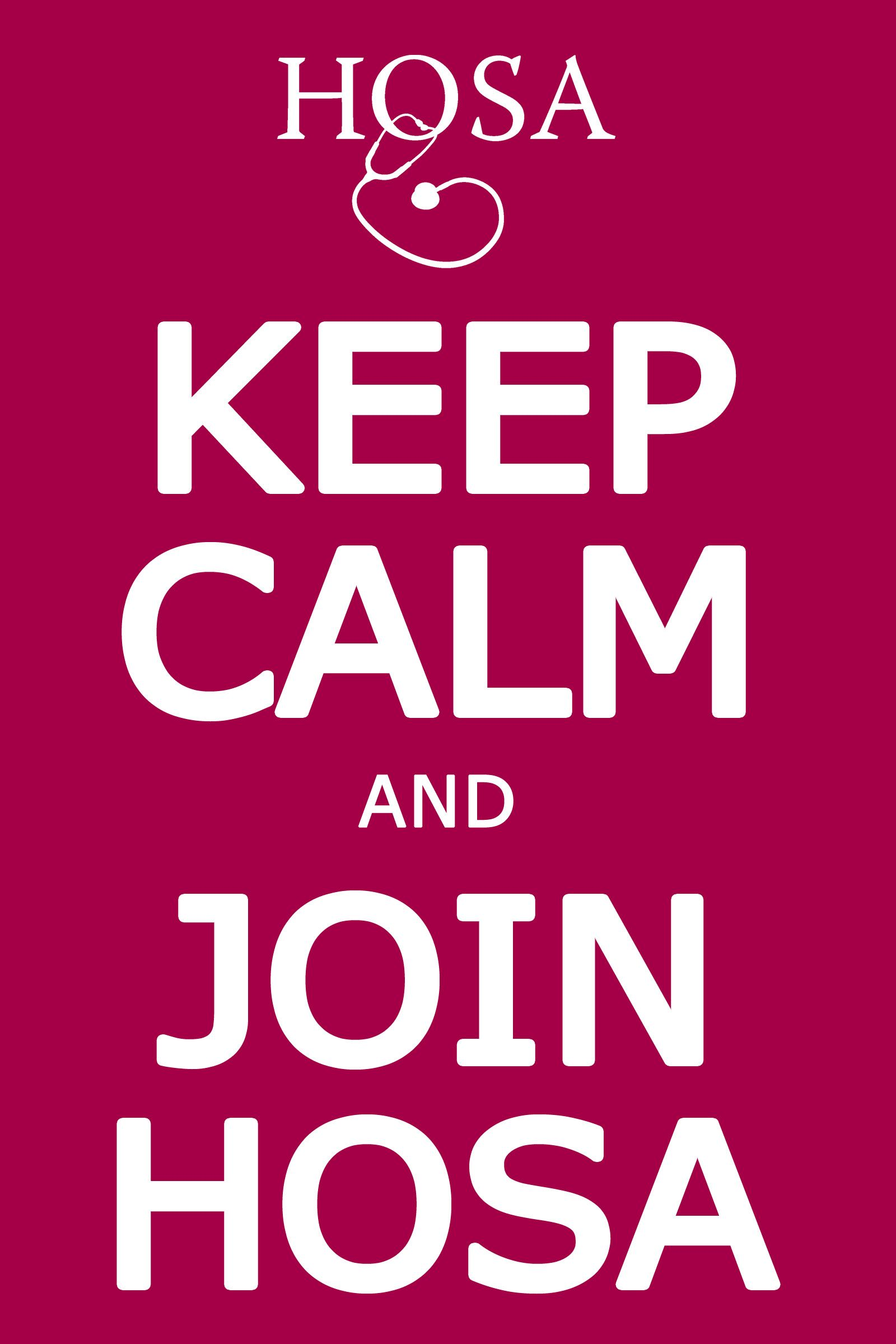Keep Calm and Join HOSA HOSA Future Health Professionals