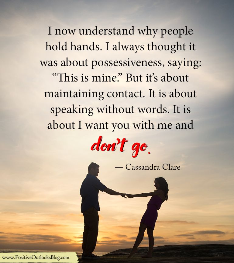 """I now understand why people hold hands. I always thought it was about possessiveness, saying: """"This is mine."""" But it's about maintaining contact. It is about speaking without words. It is about I w…"""