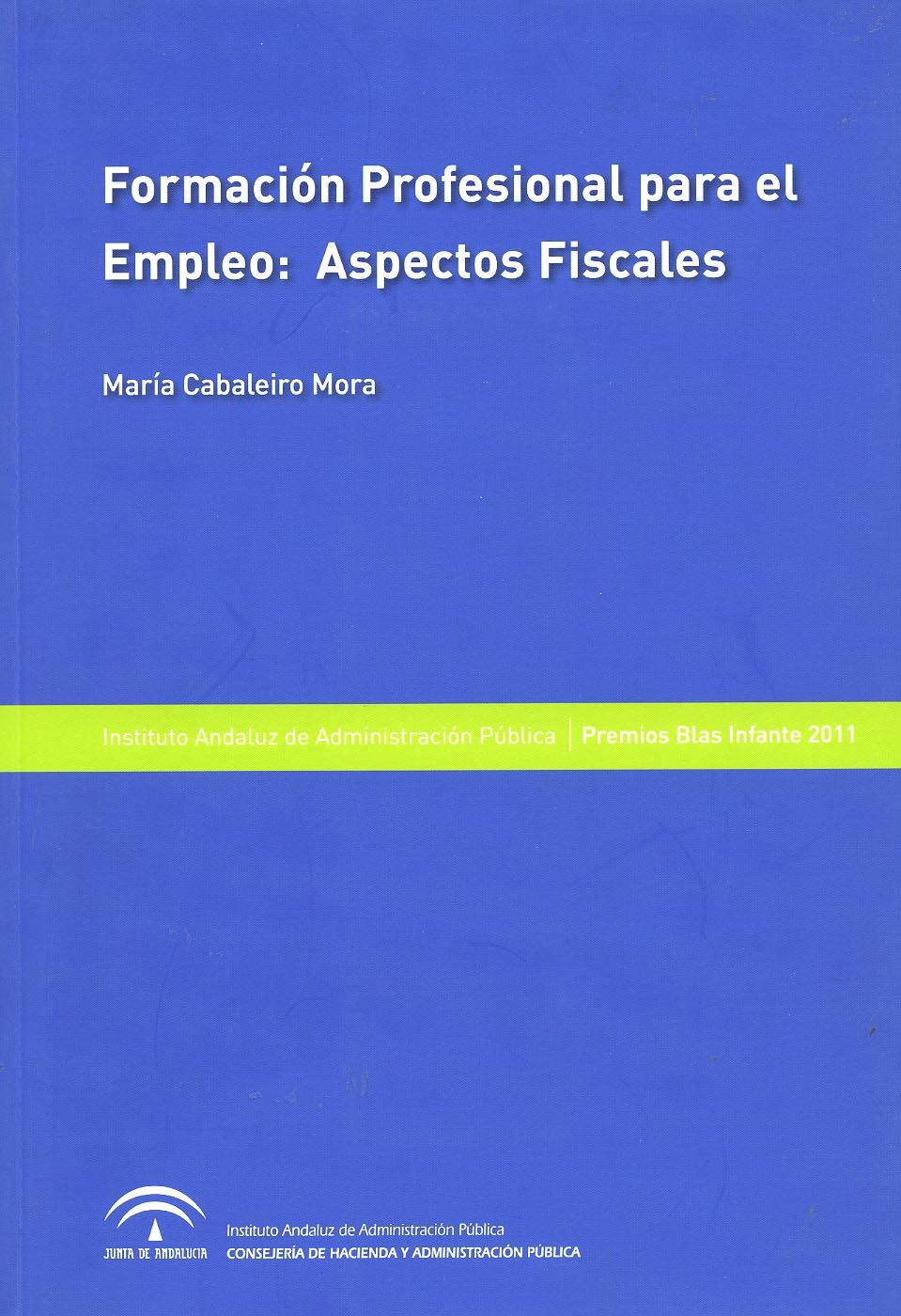 Formación profesional para el empleo : aspectos fiscales / María R. Cabaleiro Mora. - Sevilla : Instituto Andaluz de Administración Pública, 2012
