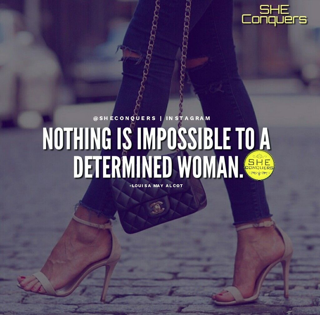Nothing is impossible to a determined woman