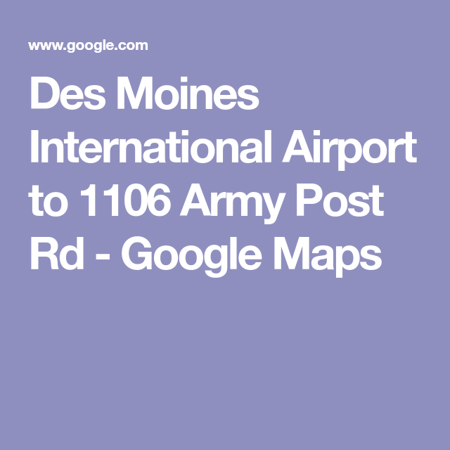 Des Moines International Airport to 1106 Army Post Rd - Google Maps ...