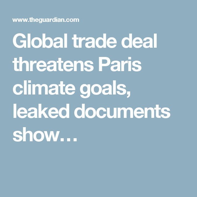 Global trade deal threatens Paris climate goals, leaked documents show…