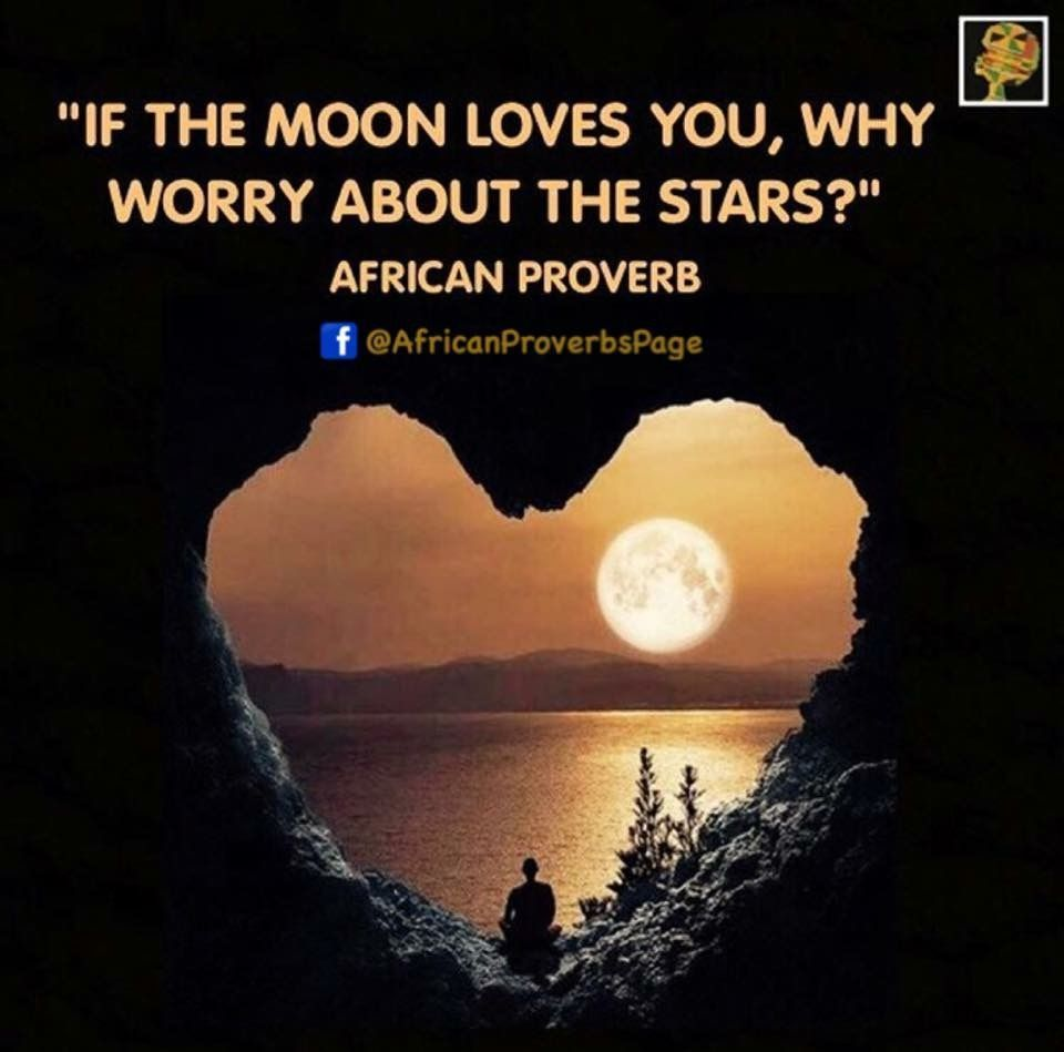 If The Moon Loves You Why Worry About The Stars African Aphorism Aphorisms Life Lessons Aphorisms Abaja Proverbs About Love African Proverb African Quotes