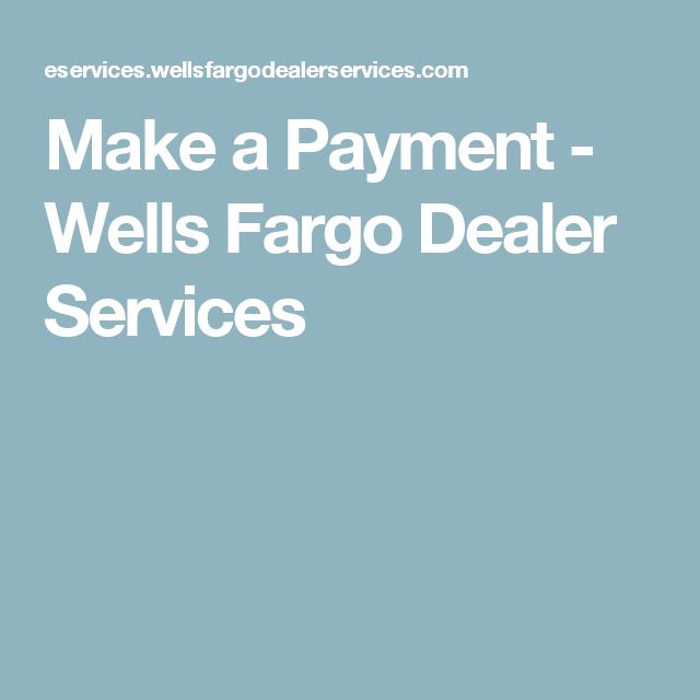 Make A Payment Wells Fargo Dealer Services Bills To Pay Pinterest