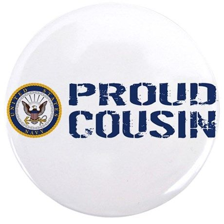 U.S. Navy: Proud Cousin (Blue & White) Button on CafePress.com