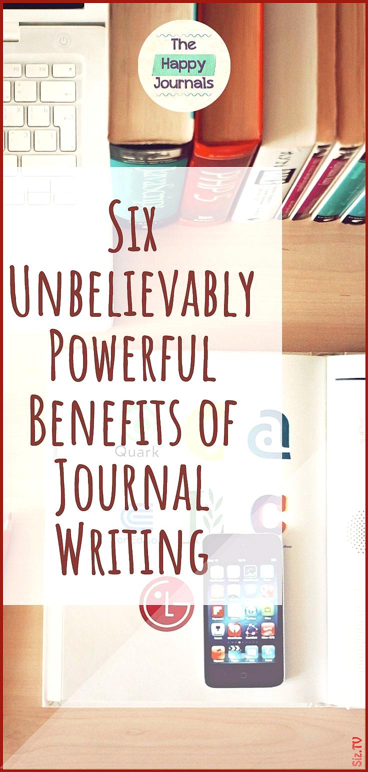 Six Unbelievably Powerful Benefits of Journal Writing Six Unbelievably Powerful Benefits of Journal...