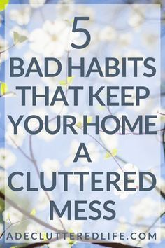 and Tired of Clutter? Quit These 5 Bad Habits Want to know the big difference between those with cluttered, messy homes and those with mostly clutter-free homes? Habits! Good habits can put a clutter-free home on autopilot for you. And bad habits can ensure that you stay stuck in a cluttered mess. Click through to learn which bad habits have been keep