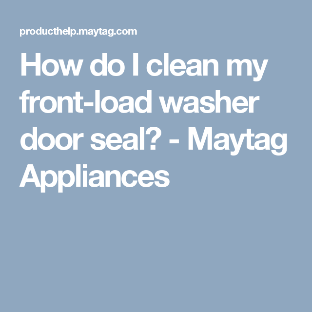 How Do I Clean My Front Load Washer Door Seal?   Maytag Appliances
