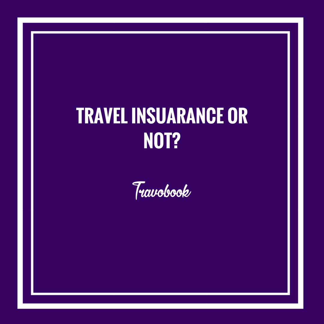 Travel insurance is very very very important. It certainly