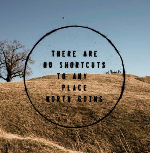 No shortcuts.