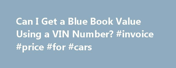 Can I Get a Blue Book Value Using a VIN Number? #invoice #price - book invoice