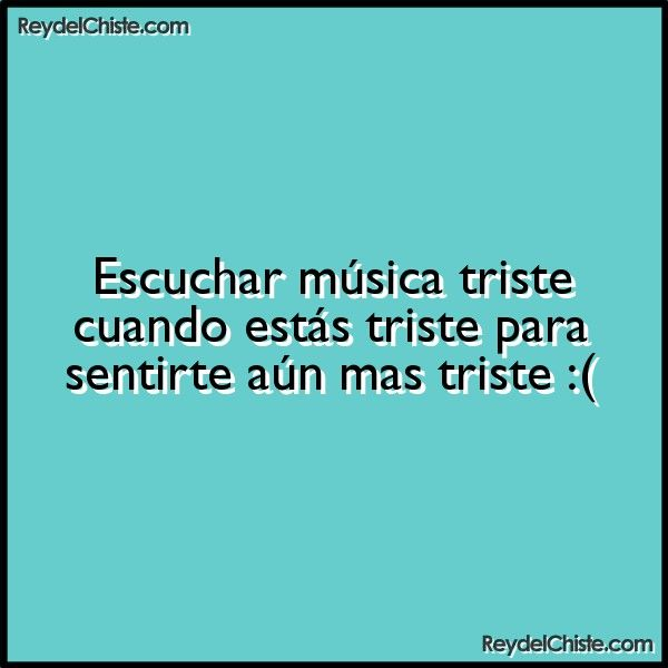 Escuchar música triste cuando estás triste para sentirte aún mas triste :(