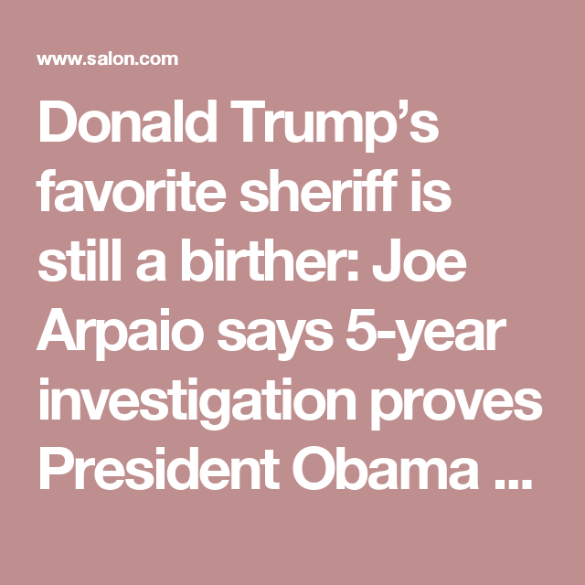 Donald Trump\'s favorite sheriff is still a birther: Joe Arpaio says ...