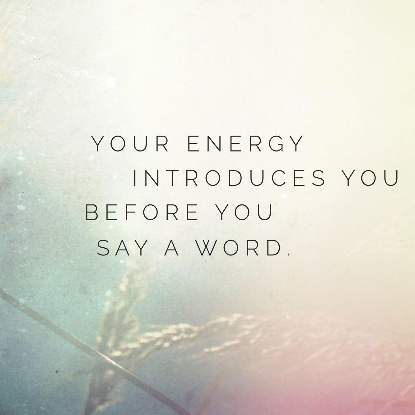 Your Energy Introduces You Before You Say A Word Best