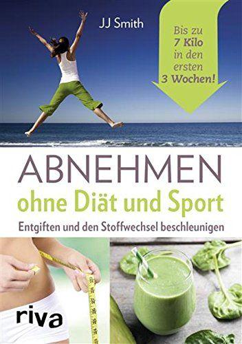 Abnehmen ohne Diät und Sport: Entgiften und den..