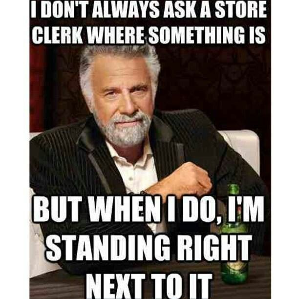 The Interesting Man In The World Quotes: I Don't Always Ask Where Something Is