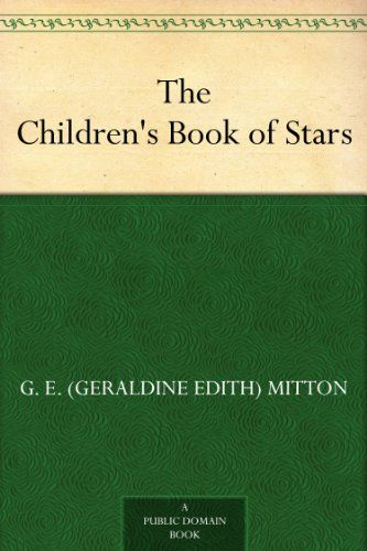 The Children S Book Of Stars G E Geraldine Edith Mitton Amazon Com Public Domain Books Kindle Books Books