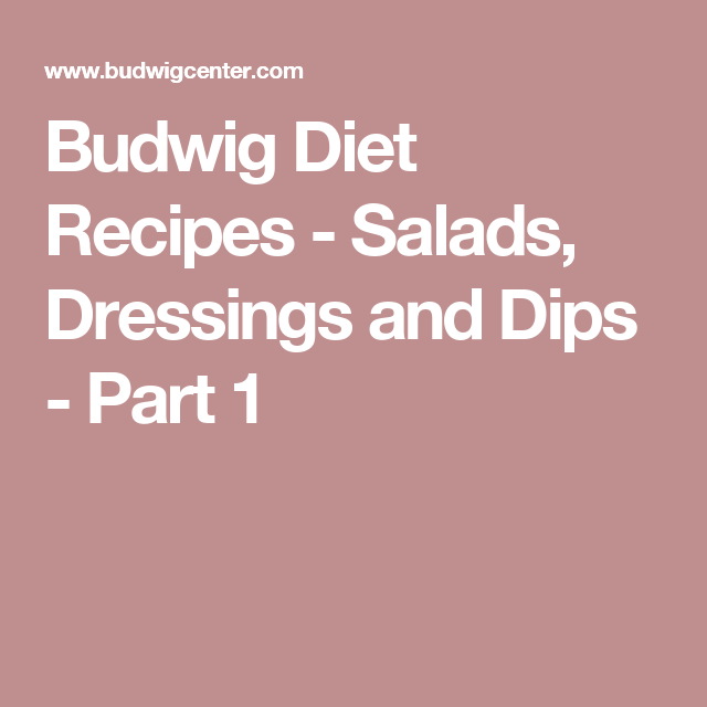 Budwig Diet Recipes Salads Dressings And Dips Part 1 Budwig Diet Diet Recipes Salad Recipes