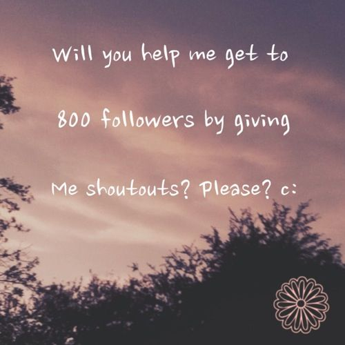 Please please please help me some way it doesn't have to be a shoutout if ya don't want to, but please I'm trying to get to my goal of 1,000 but first I'm going 100 at a time. It really does mean a lot to me. ( Btw i took this pic and then edited it) Thank you so much!! :) C: Xx