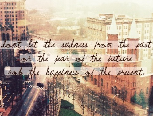 Live in the moment.
