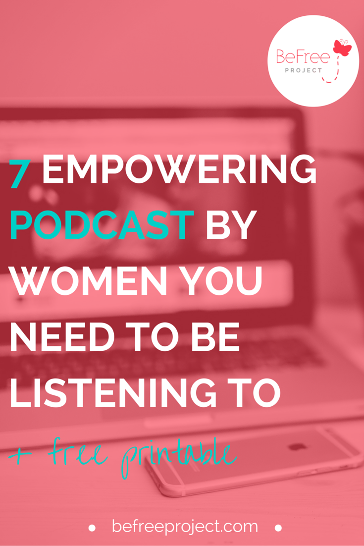 7 EMPOWERING PODCAST BY WOMEN YOU NEED TO BE LISTENING TO — BeFree Project