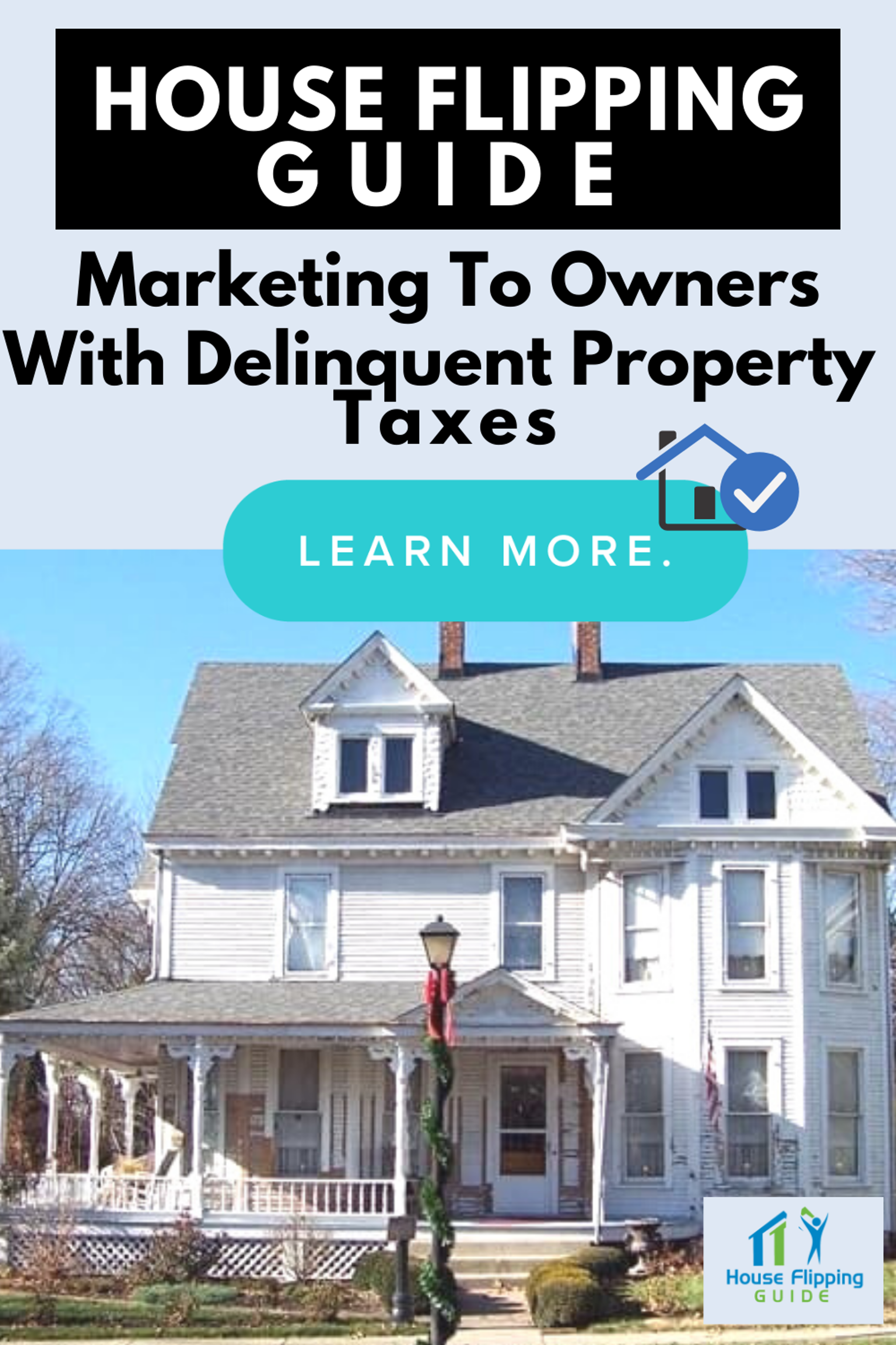 House Flipping Guide Marketing To Owners With Delinquent Property Taxes Flipping Houses Property Tax Property