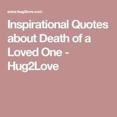 Inspirational Quotes About Death Of A Loved One Pleasing Inspirational Quotes About Death Of A Loved One  Hug2Love  Best