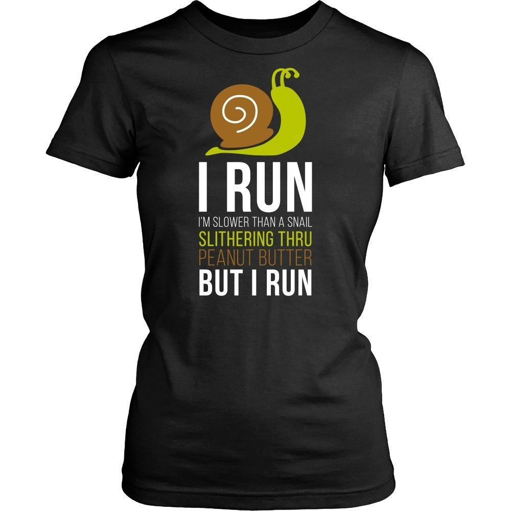 I run I'm slower than a snail slithering thru peanut butter but I run Running T-shirt