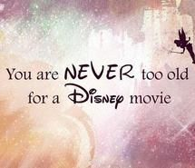 You are NEVER too old for a DISNEY Movie.!  }it's true