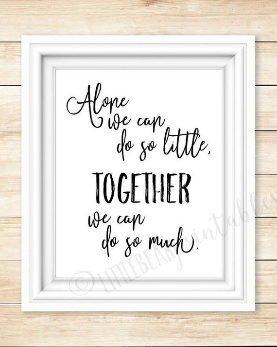 Alone We Can Do So Little Together We Can Do So Much Printable