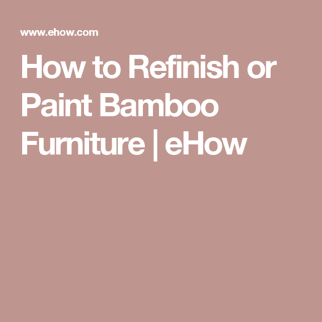 Refinish Or Paint Bamboo Furniture
