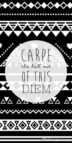 I Love The Variation From Carpe Diem Just Mix It With Some Aztec Pattern And You Get A Stunning Hipster Wallpaper Words Hipster Wallpaper Wallpaper Quotes