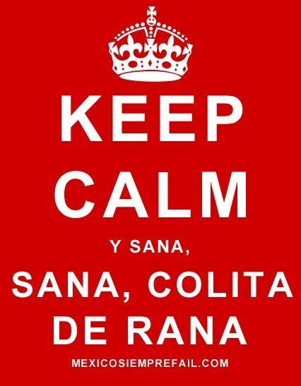 Keep Calm & Sana, sana colita de rana...