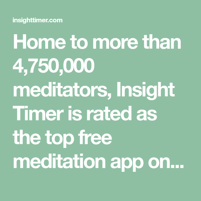 Home to more than 4,750,000 meditators, Insight Timer is