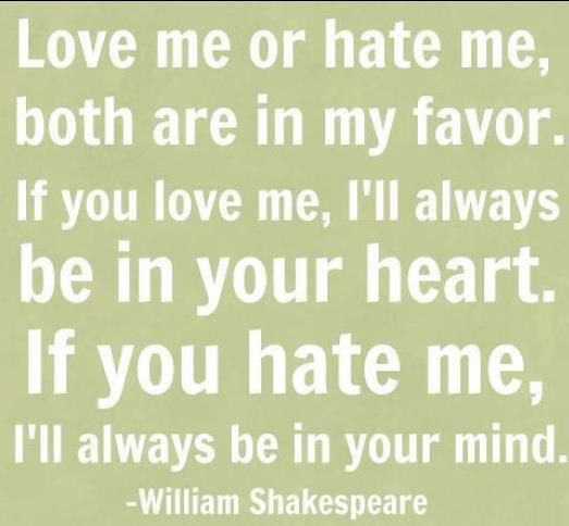 Love Me Or Hate Me Wise Words From William Shakespeare Attitude