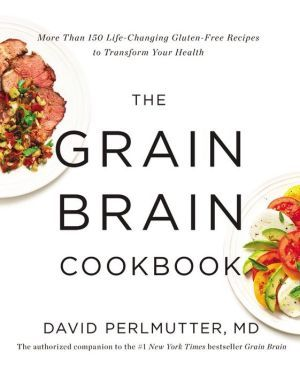 The grain brain cookbook more than 150 life changing gluten free the grain brain cookbook more than 150 life changing gluten free recipes to forumfinder Choice Image