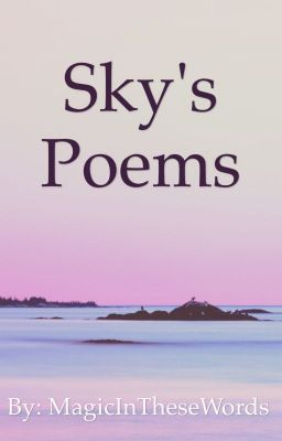 Sky's Collection (on Wattpad) http://my.w.tt/UiNb/npxPmCkEzB #Poetry #amwriting #wattpad