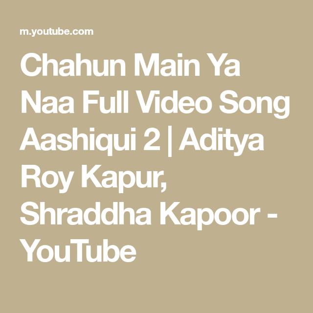 Chahun Main Ya Naa Full Video Song Aashiqui 2 Aditya Roy Kapur Shraddha Kapoor Youtube Songs Shraddha Kapoor Video
