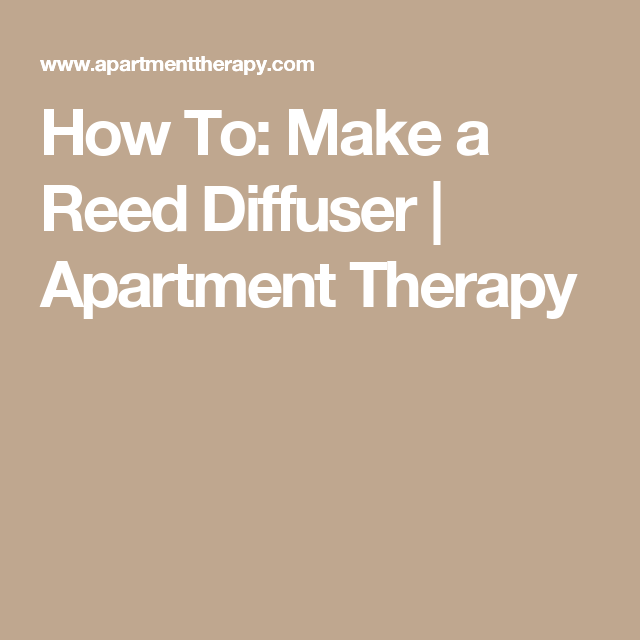 How To: Make a Reed Diffuser   Apartment Therapy