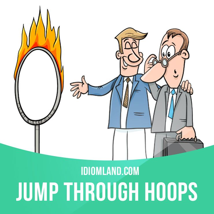 """Jump through hoops"" means ""to do a lot of difficult things before you are allowed to have or do something you want"". Example: The company is jumping through hoops these days to try to please customers."
