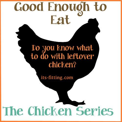 GETE Chicken Leftovers - What to do with the left over chicken
