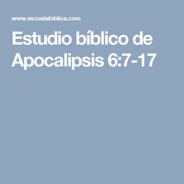 Estudio bíblico de Apocalipsis 6:7-17