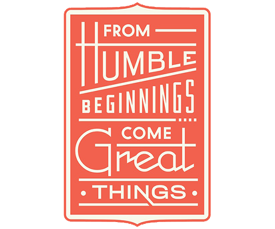 humble, from humble beginnings come great things, quotes, inspirational, motivational, art, print