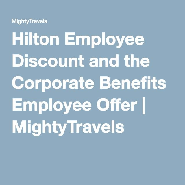 Hilton Employee Discount and the Corporate Benefits Employee