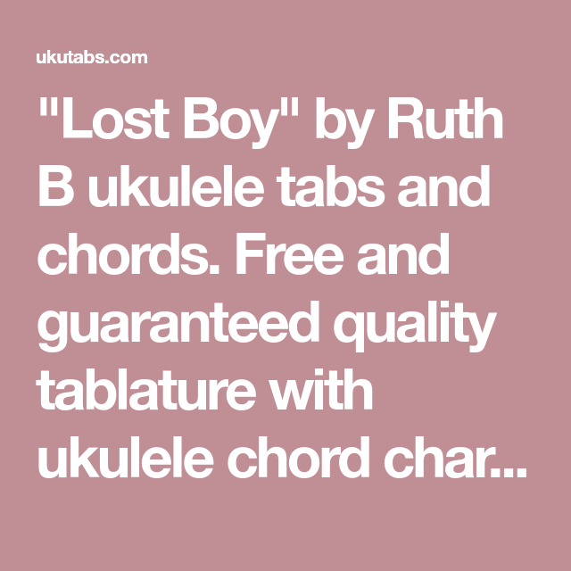 Lost Boy By Ruth B Ukulele Tabs And Chords Free And Guaranteed