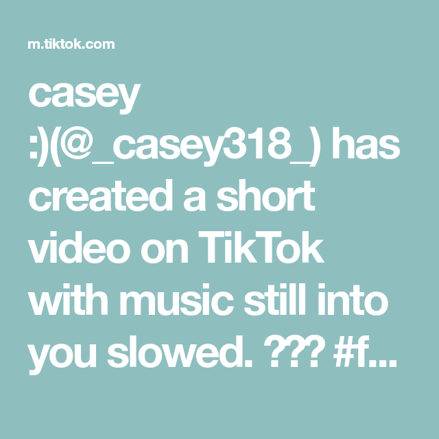 Casey Casey318 Has Created A Short Video On Tiktok With Music Still Into You Slowed Fyp Crush Relationship Casey Out Of My League Light Music