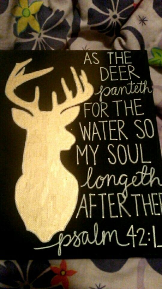 As the deer panteth for the water so my soul longeth after